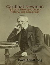 Cardinal Newman: Q & A in Theology, Church History, and Conversion