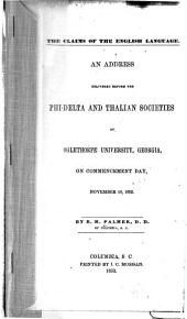 The claims of the English language: An address delivered before the Phi-Delta and Thalian Societies of Oglethorpe University, Georgia, on Commencement day, November 10, 1852