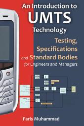 An Introduction to Umts Technology: Testing, Specifications and Standard Bodies for Engineers and Managers