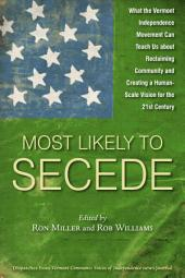 Most Likely to Secede: What the Vermont Independence Movement Can Teach Us about Reclaiming Community and Creating a Human- Scale Vision for the 21st Century
