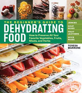 The Beginner s Guide to Dehydrating Food  2nd Edition Book
