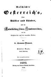 Geschichte Oesterreich's: seiner Völker und Länder und der Entwickelung seines Staatenvereines von den ältesten bis auf die neuesten Zeiten, Band 5,Ausgabe 2