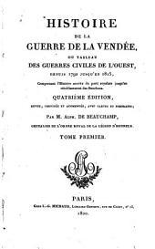 Histoire de la guerre de la Vendée: ou, Tableau des guerres civiles de l'ouest, depuis 1792 jusqu'en 1815, comprenant l'histoire secrète du parti royaliste jusqu'au rétablissement des Bourbons, Volume1