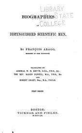 Biographies of Distinguished Scientific Men: Volume 1