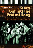 Story behind the Protest Song  A Reference Guide to the 50 Songs That Changed the 20th Century PDF