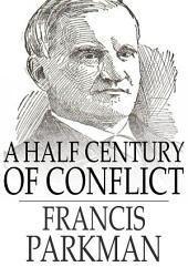 A Half Century of Conflict: France and England in North America, Volume 1