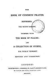 The Book of common prayer reformed. Together with the Book of psalms: and a collection of hymns, for public worship, revised and corrected [ed. by J. Disney].