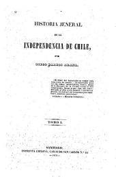 Historia general de la independencia de Chile: Volumen 1