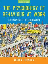 The Psychology of Behaviour at Work: The Individual in the Organization, Edition 2
