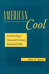 American Cool: Constructing a Twentieth-Century Emotional Style