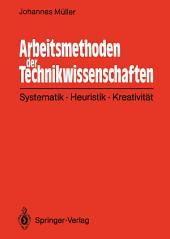 Arbeitsmethoden der Technikwissenschaften: Systematik, Heuristik, Kreativität
