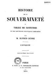 Histoire de la souveraineté; ou, Tableau des institutions et des doctrines politiques comparées ...: L'antiquité