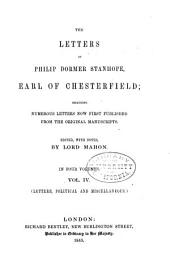 The Letters of Philip Dormer Stanhope, Earl of Chesterfield: Including Numerous Letters Now First Published from the Original Manuscripts, Volume 4