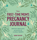 The First time Mom s Pregnancy Journal