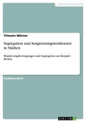 Segregation und Ausgrenzungstendenzen in Städten: Wanderungsbewegungen und Segregation am Beispiel Berlins