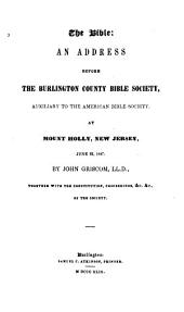 The Bible: An Address Before the Burlington County Bible Society, Auxiliary to the American Bible Society at Mount Holly, New Jersey, June 22, 1847