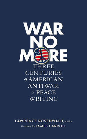 War No More  Three Centuries of American Antiwar and Peace Writing
