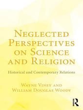 Neglected Perspectives on Science and Religion: Historical and Contemporary Relations