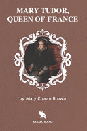 Mary Tudor, Queen of France (Illustrated)