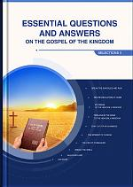 Essential Questions and Answers on the Gospel of the Kingdom (Selections II)