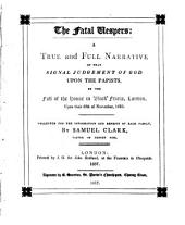 The Fatal Vespers:: A True and Full Narrative of that Signal Judgement of God Upon the Papists, by the Fall of the House in Black Friers, London, Upon Their Fifth of November, 1623. Collected for the Information and Benefit of Each Family,