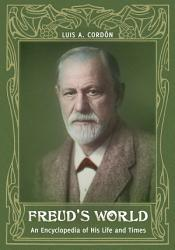 Freud S World An Encyclopedia Of His Life And Times Book PDF