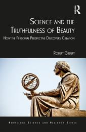 Science and the Truthfulness of Beauty: How the Personal Perspective Discovers Creation