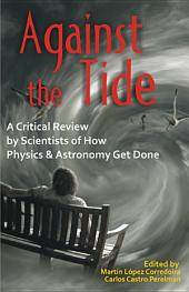 Against the Tide: A Critical Review by Scientists of How Physics and Astronomy Get Done