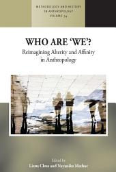Who are 'We'?: Reimagining Alterity and Affinity in Anthropology