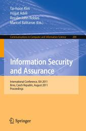 Information Security and Assurance: International Conference, ISA 2011, Brno, Czech Republic, August 15-17, 2011, Proceedings