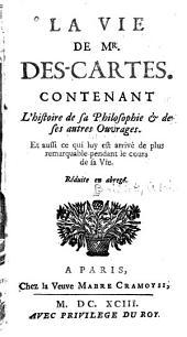 La vie de mr. Des-Cartes: Contenant l'histoire de sa philosophie & de ses autres ouvrages. Et aussi ce qui luy est arrivé de plus remarquable pendant le cours de sa vie