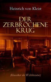 Der zerbrochene Krug (Klassiker der Weltliteratur): Mit biografischen Aufzeichnungen von Stefan Zweig und Rudolf Genée