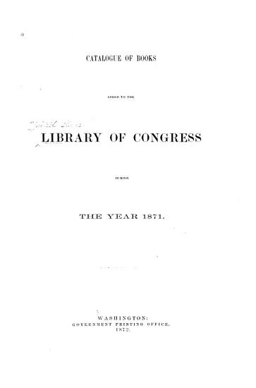 Catalogue of Books Added to the Library of Congress During the Year 1871 PDF
