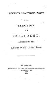 Serious Considerations on the Election of a President: Addressed to the Citizens of the United States