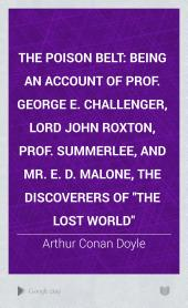 "The Poison Belt: being an account of Prof. George E. Challenger, Lord John Roxton, Prof. Summerlee, and Mr. E. D. Malone, the discoverers of ""The Lost World"""