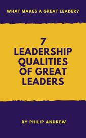 7 Leadership Qualities Of Great Leaders: What Makes A Great Leader