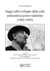 Saggi sullo sviluppo della città policentrica jonico-salentina (1982-1995) (HOBOS Edizioni)