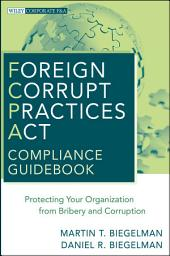 Foreign Corrupt Practices Act Compliance Guidebook: Protecting Your Organization from Bribery and Corruption