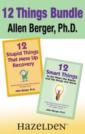 12 Stupid Things That Mess Up Recovery & 12 Smart Things to Do When the Booze and Drugs Are Gone: Avoiding Relapse and Choosing Emotional Sobriety through Self-Awareness and Right Action