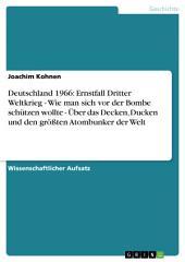 Deutschland 1966: Ernstfall Dritter Weltkrieg - Wie man sich vor der Bombe schützen wollte - Über das Decken, Ducken und den größten Atombunker der Welt