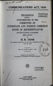 Communications Act, 1934. Hearings Before a Subcommittee on ... H.R. 10348 ... May 25, June 6 and 7, 1938