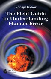 The Field Guide to Understanding Human Error: Edition 2