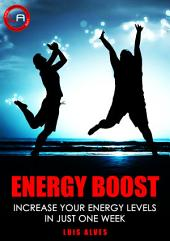 Energy Boost: Increase Your Energy Levels In Just One Week!
