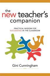 The New Teacher's Companion: Practical Wisdom for Succeeding in the Classroom