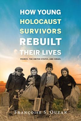 How Young Holocaust Survivors Rebuilt Their Lives PDF