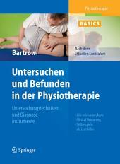 Physiotherapie Basics: Untersuchen und Befunden in der Physiotherapie: Untersuchungstechniken und Diagnoseinstrumente