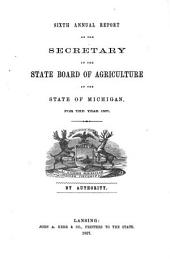 Annual Report of the Secretary of the State Board of Agriculture of the State of Michigan, for the Year ...: Volume 6