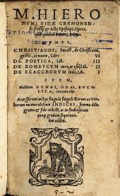 M. Hieronymi Vidæ ... Opera, quæ quidem extant, omnia: Nempe, Christiados ... De Poetica ... De Bombycvm cvra, ac vsu ... De Scacchorvm ludo ... Item, Eiusdem Humni, Odæ, Bvcolica, vna cum alijs ...
