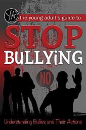 The Young Adult's Guide to Stop Bullying: Understanding Bullies and Their actions
