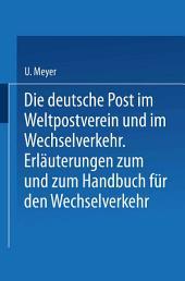 Die deutsche Post im Weltpostverein und im Wechselverkehr: Erläuterungen zum Weltposthandbuch und zum Handbuch für den Wechselverkehr, Ausgabe 2